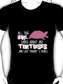All this girl cares about are tortoises... (White & Pink) T-Shirt