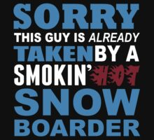 Sorry This Guy Is Already Taken By A Smokin Hot Snow Boarder - Tshirts & Hoodies by custom111