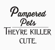 Pampered pets. They're killer cute.  T-Shirt