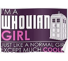 I'm A Whovian Girl Just Like A Normal Girl Except Much Cooler Poster