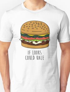 If Looks Could Kale Unisex T-Shirt
