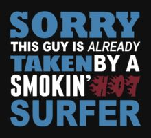 Sorry This Guy Is Already Taken By A Smokin Hot Surfer - Tshirts & Hoodies by custom111