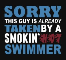 Sorry This Guy Is Already Taken By A Smokin Hot Swimmer - Tshirts & Hoodies by custom111