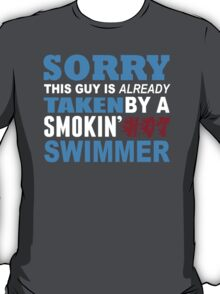 Sorry This Guy Is Already Taken By A Smokin Hot Swimmer - Tshirts & Hoodies T-Shirt