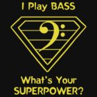 I Play Bass. What's Your Superpower? by Samuel Sheats