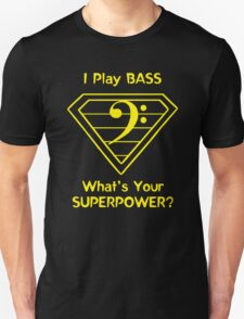 I Play Bass. What's Your Superpower? T-Shirt