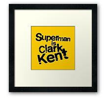 Superman is Clark Kent. Framed Print