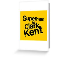 Superman is Clark Kent. Greeting Card