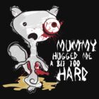 MUMMY HUGGED ME A BIT TOO HARD by Tiffany Atkin