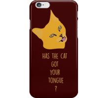 Has the cat got your tongue ? iPhone Case/Skin