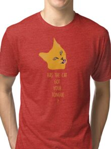 Has the cat got your tongue ? Tri-blend T-Shirt