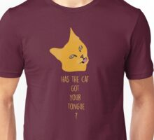 Has the cat got your tongue ? Unisex T-Shirt