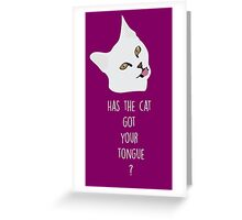 Has the cat got your tongue ? Greeting Card