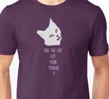 Has the cat got your tongue ? Unisex T-Shirt