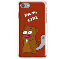 Dam, girl! iPhone Case/Skin