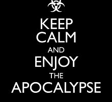 Keep calm and enjoy the apocalypse by monsterplanet