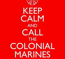 Keep Calm and Call the Colonial Marines by monsterplanet