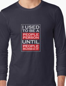 I used to be a people person until people ruined it Long Sleeve T-Shirt