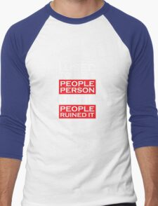I used to be a people person until people ruined it Men's Baseball ¾ T-Shirt