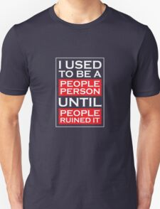 I used to be a people person until people ruined it Unisex T-Shirt