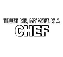 Trust Me, My Wife Is A Chef - Funny Tshirts Photographic Print