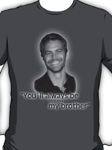 You'll always be my brother Paul Walker T-Shirt