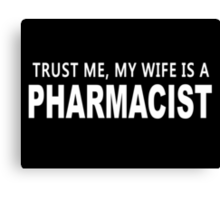 Trust Me, My Wife Is A Pharamacist - Funny Tshirts Canvas Print