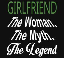 Girlfriend The Woman. The Myth. The Legend - Tshirts & Hoodies by custom222