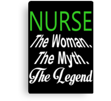 Nurse The Woman. The Myth. The Legend - Tshirts & Hoodies Canvas Print