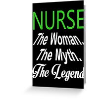 Nurse The Woman. The Myth. The Legend - Tshirts & Hoodies Greeting Card