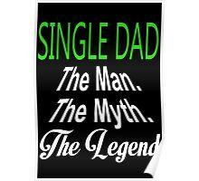 Single Dad The Man. The Myth. The Legend - Tshirts & Hoodies Poster