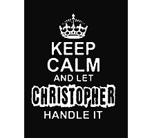 Keep Calm and Let Christopher - T - Shirts & Hoodies Photographic Print