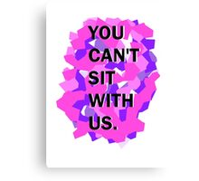 You Can't Sit With Us. Canvas Print