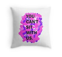 You Can't Sit With Us. Throw Pillow
