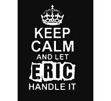 Keep Calm and Let Eric - T - Shirts & Hoodies Photographic Print
