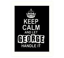 Keep Calm and Let George - T - Shirts & Hoodies Art Print