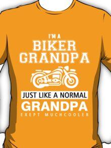 I'm a biker grandpa just like a normal grandpa exept muchcooler T-Shirt