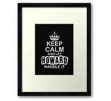 Keep Calm and Let Howard - T - Shirts & Hoodies Framed Print