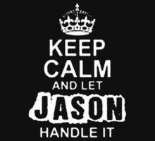 Keep Calm and Let Jason - T - Shirts & Hoodies T-Shirt