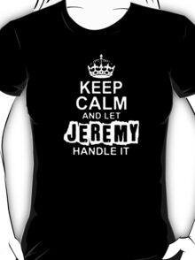Keep Calm and Let Jeremy - T - Shirts & Hoodies T-Shirt