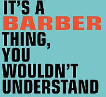 It's a BARBER Thing, You Wouldn't Understand by birthdaytees