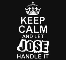 Keep Calm and Let Jose - T - Shirts & Hoodies by anjaneyaarts