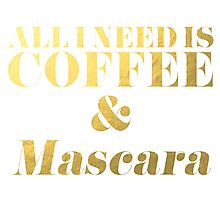 All I Need is Coffee and Mascara Faux Gold Foil Photographic Print