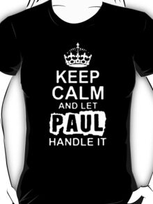 Keep Calm and Let Paul - T - Shirts & Hoodies T-Shirt