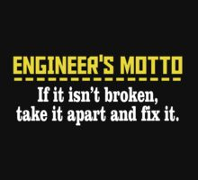 ENGINEER'S MOTTO IF IT ISN'T BROKEN, TAKE IT APART AND FIX IT T-Shirt
