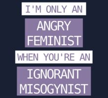 I'm only an angry feminist when you're an ignorant misogynist One Piece - Short Sleeve