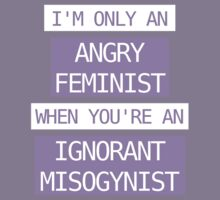 I'm only an angry feminist when you're an ignorant misogynist Kids Tee