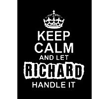 Keep Calm and Let Richard - T - Shirts & Hoodies Photographic Print
