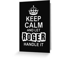 Keep Calm and Let Roger - T - Shirts & Hoodies Greeting Card