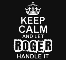 Keep Calm and Let Roger - T - Shirts & Hoodies by anjaneyaarts